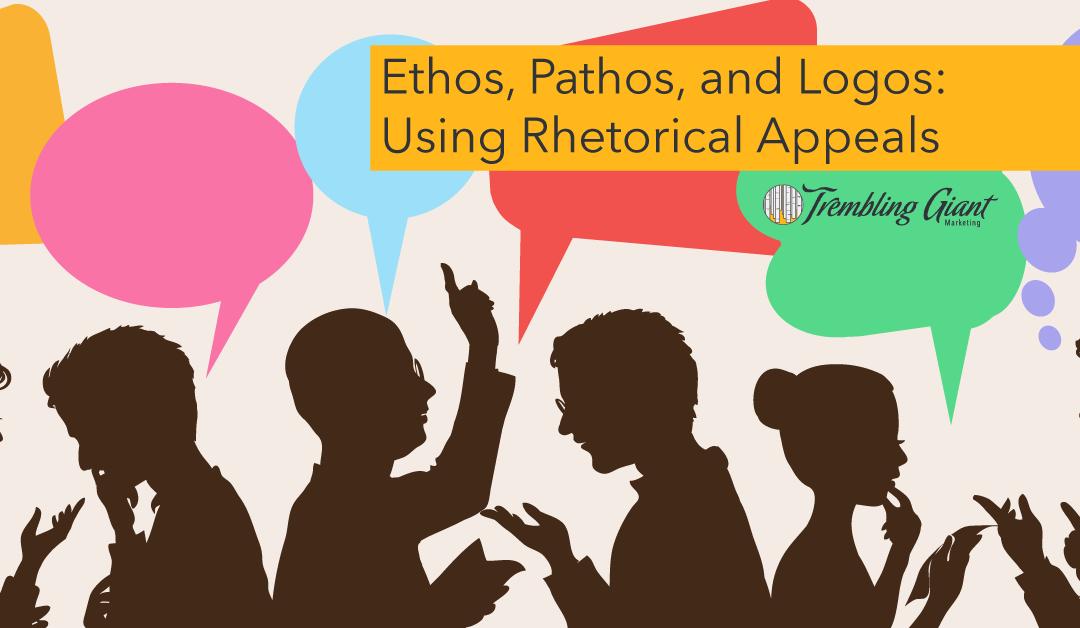 Ethos, Pathos, and Logos: Using Rhetorical Appeals